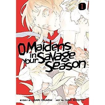 O Maidens In Your Savage Season 1 by Mari Okada - 9781632368188 Book