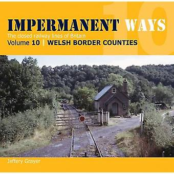 Impermanent Ways - The Closed Lines of Britain - Welsh Borders - Vol 10