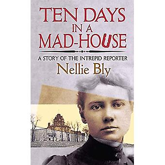 Ten Days in a Mad-House - A Story of the Intrepid Reporter by Nellie B