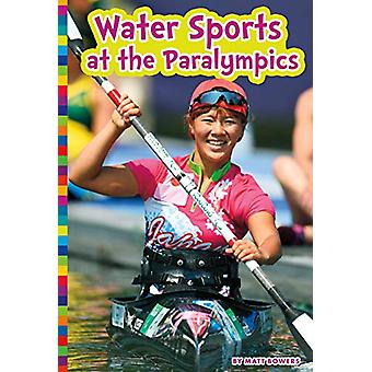 Water Sports at the Paralympics - Paralympic Sports by Matt Bowers - 9