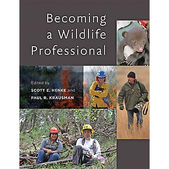 Becoming a Wildlife Professional by Edited by Scott E Henke & Edited by Paul R Krausman