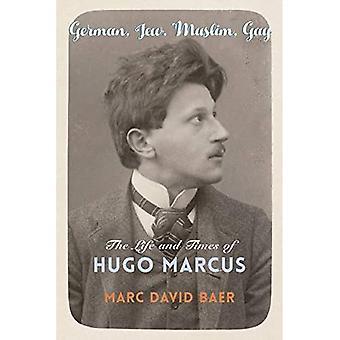 Saksalainen, juutalainen, muslimi, homo: Hugo Marcusin elämä ja ajat (uskonto, kulttuuri ja julkinen elämä)