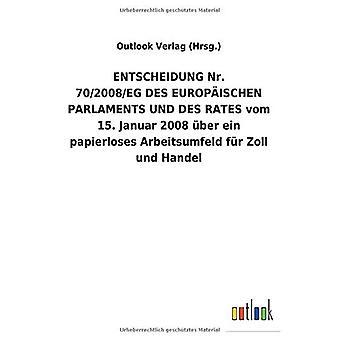 ENTSCHEIDUNGNr. 70/2008/EGDES EUROPA ISCHEN PARLAMENTS UND DES RATES vom 15. Januar 2008 Aber ein papierloses Arbeitsumfeld fAr Zoll und Händel