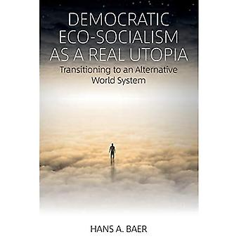 Democratic Eco-Socialism as a Real Utopia: Transitioning to an Alternative World System