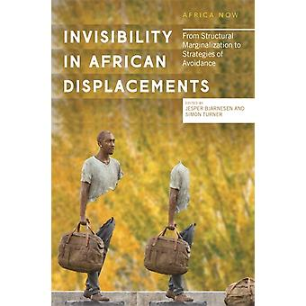 Invisibility in African Displacements by Edited by Jesper Bjarnesen & Edited by Doctor Simon Turner