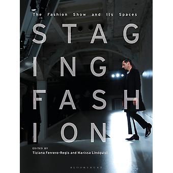 Staging Fashion by Edited by Marissa Lindquist Edited by Dr Tiziana Ferrero Regis