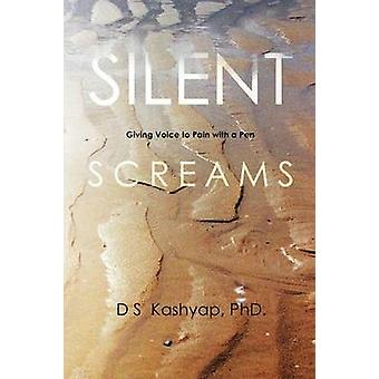 Silent Screams - Giving Voice to Pain with a Pen by D S Kashyap Phd -