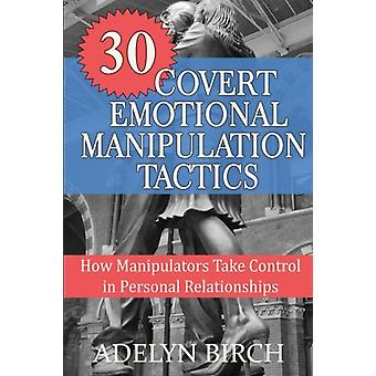 30 Covert Emotional Manipulation Tactics - How Manipulators Take Contr
