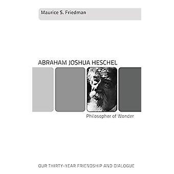 Abraham Joshua Heschel--Philosopher of Wonder - Our Thirty-Year Friend