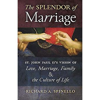 The Splendor of Marriage - St. John Paul II's Vision of Love - Marriag