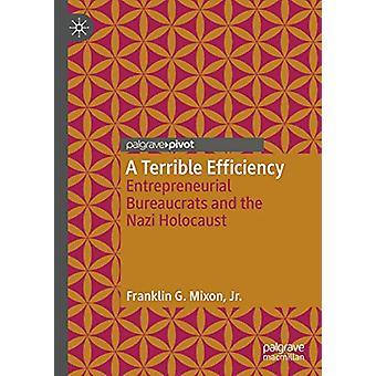 En fruktansvärd effektivitet - entreprenöriella byråkrater och nazistisk holoc