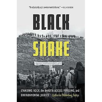 Black Snake Standing Rock the Dakota Access Pipeline and Environmental Justice