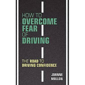 How to Overcome Fear of Driving The Road to Driving Confidence by Mallon & Joanne
