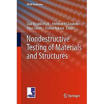 Nondestructive Testing of Materials and Structures by Buyukoezturk & OralTasdemir & Mehmet Ali