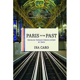 Paris til fortiden - rejser gennem fransk historie med tog af Ina Christensen