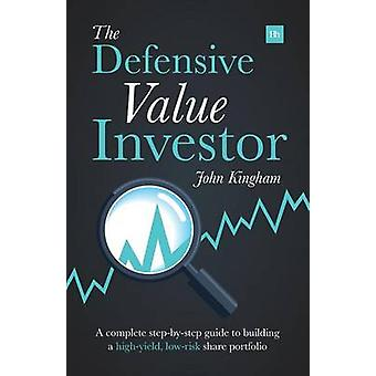 The Defensive Value Investor - A Complete Step-by-Step Guide to Buildi