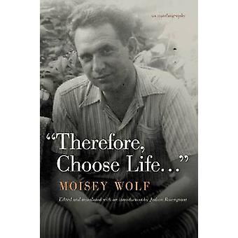 Therefore - Choose Life - An Autobiography by Moisey Wolf - Judson Ros