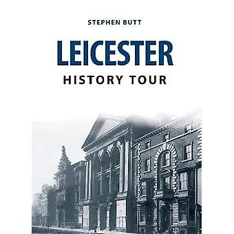 Leicester History Tour by Stephen Butt - 9781445666648 Book