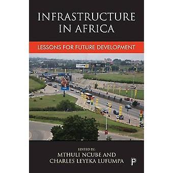 Infrastruktur in Afrika - Lektionen für die zukünftige Entwicklung von Mthuli Nc