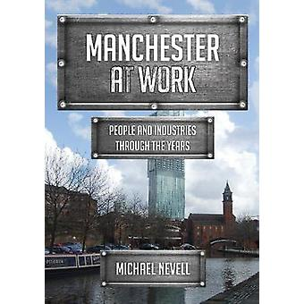 Manchester at Work - People and Industries Through the Years by Manche