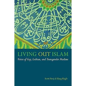 Living Out Islam - Voices of Gay - Lesbian - and Transgender Muslims b
