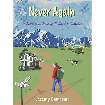 Never Again - A Walk from Hook of Holland to Istanbul by Jeremy Camero