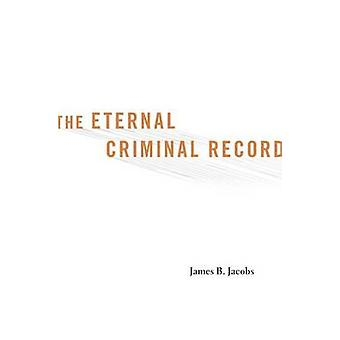 The Eternal Criminal Record by James B. Jacobs - 9780674368262 Book