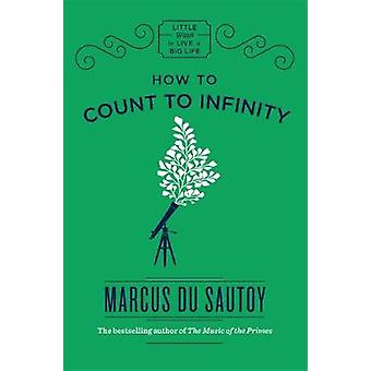 How to Count to Infinity by Marcus du Sautoy - 9781786484970 Book