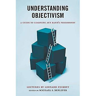 Compréhension objectivisme: Un Guide pour apprendre la philosophie d'Ayn Rand