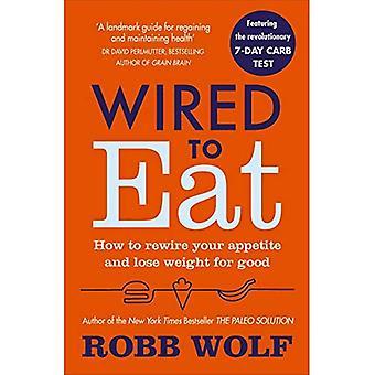 Bekabelde te eten: hoe Rewire uw eetlust en gewicht te verliezen voor goed