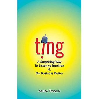 Ting A Surprising Way to Listen to Intuition and Do Business Better