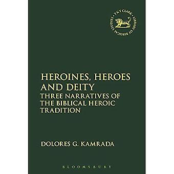 Heroines, Heroes and Deity:� Three Narratives of the Biblical Heroic Tradition (The Library of Hebrew Bible/Old Testament Studies)