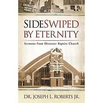 Sideswiped da eternità sermoni da Ebenezer Baptist Church di Roberts & Joseph L. & Jr.