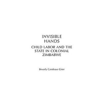 Unsichtbare Hände Kinderarbeit und dem Staat im kolonialen Simbabwe von Grier & Beverly Carolease