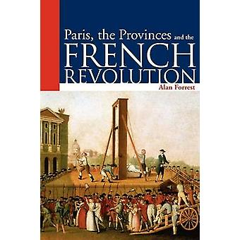 Paris the Provinces and the French Revolution by Forrest & Alan