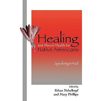 Healing and Mental Health for Native Americans Speaking in Red by Nebelkopf Ethan
