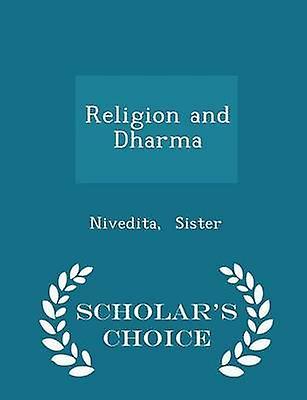 Religion and Dharma  Scholars Choice Edition by Sister & Nivedita