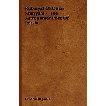 Rubaiyat di Omar Khayyam poeta astronomo della Persia da Fitzgerald & Edward