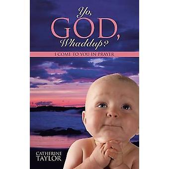 Yo Whaddup Dieu je viens à vous dans la prière par Taylor & Catherine