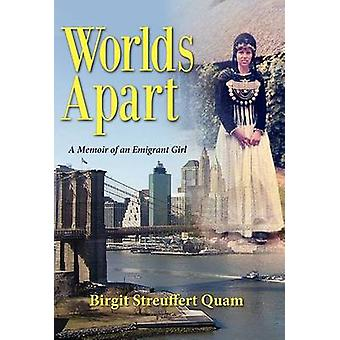 Worlds Apart a Memoir of an Emigrant Girl by Quam & Birgit Streuffert