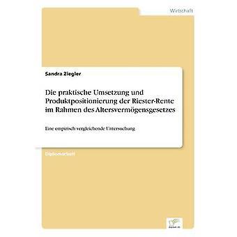 Die praktische Umsetzung und Produktpositionierung der RiesterRente im Rahmen des AltersvermgensgesetzesEine empirisch vergleichende Untersuchung von Ziegler & Sandra