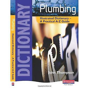 Dictionnaire illustré de plomberie: Un Guide pratique d'A-Z