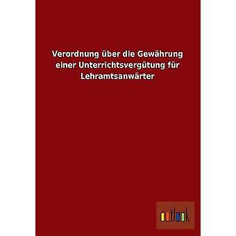 Verordnung Uber Die Gewahrung Einer Unterrichtsvergutung Fur Lehramtsanwarter par Ohne Autor