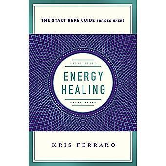 Energy Healing: (Aloita tästä oppaasta) (Aloita tästä oppaasta)