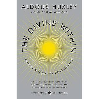 The Divine Within - Selected Writings on Enlightenment by Aldous Huxle