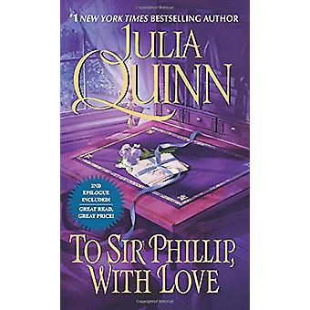 To Sir Phillip - with Love by Julia Quinn - 9780062353733 Book