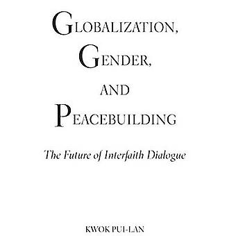 Globalization - Gender - and Peacebuilding - The Future of Interfaith