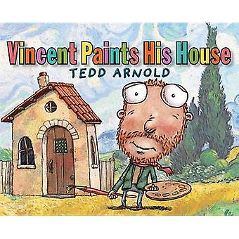 Vincent Paints His House by Tedd Arnold - 9780823436866 Book