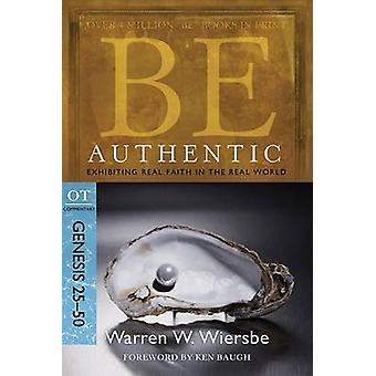 Be Authentic ( Genesis 25- 50 ) - Exhibiting Real Faith in the Real Wo