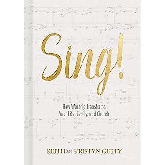 Sing! - How Worship Transforms Your Life - Family - and Church by Keit